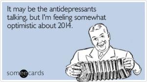 lJOtm3antidepressants-2014-optimism-new-years-ecards-someecards