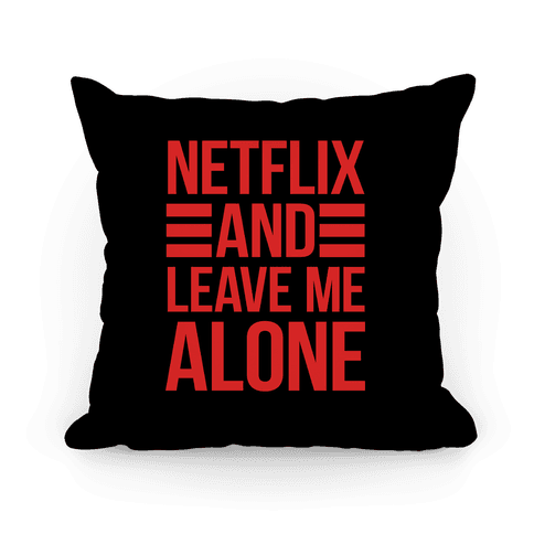 pillow14xin-whi-z1-t-netflix-and-leave-me-alone